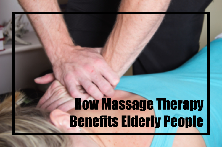 How Massage Therapy Benefits Elderly People
