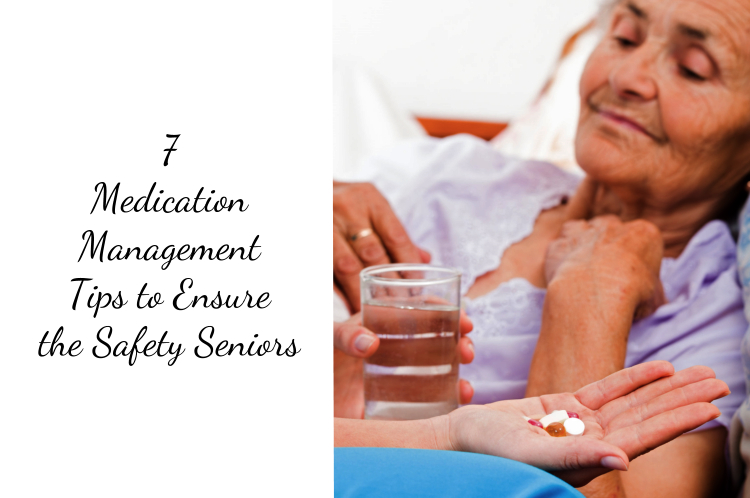 Seven Medication Management Tips to Ensure the Safety Seniors